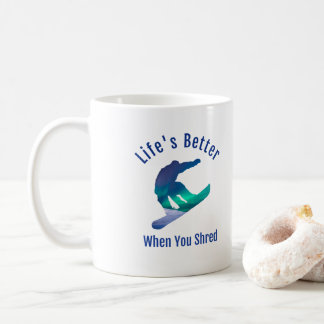 Life's Better When You Shred, Snowboarding Mug