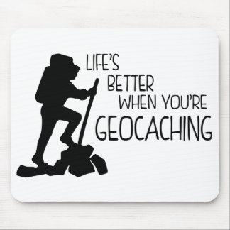 Life's Better When You're Geocaching Mouse Pad