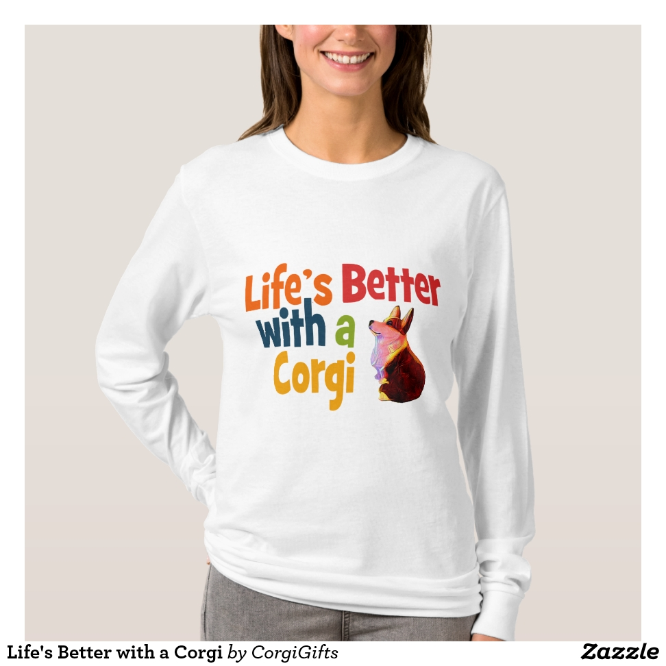 Life's Better with a Corgi T-Shirt - Best Selling Long-Sleeve Street Fashion Shirt Designs