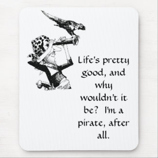 Life's Good for a Pirate Mouse Pad
