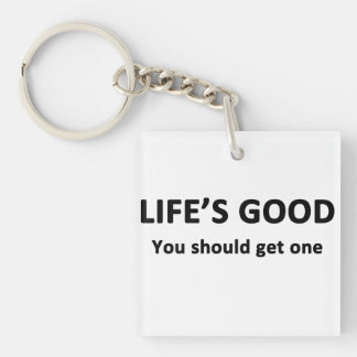 Life's Good.  You Should Get One. Square Acrylic Keychain