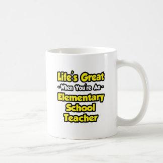 Life's Great...Elementary School Teacher Coffee Mugs