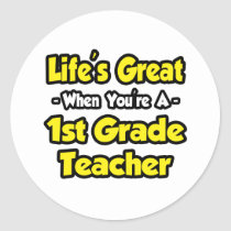 Life's Great When You're a 1st Grade Teacher Stickers