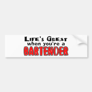 Life's Great When You're A Bartender Bumper Sticker