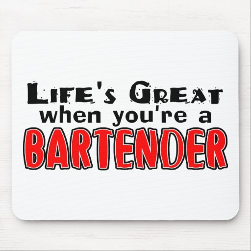 Life's Great When You're A Bartender Mouse Pad