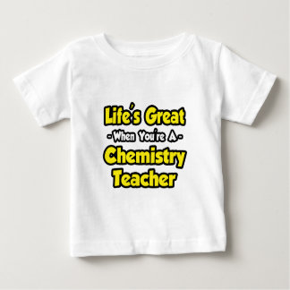 Life's Great When You're a Chemistry Teacher Baby T-Shirt
