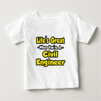 Life's Great When You're a Civil Engineer Baby T-Shirt