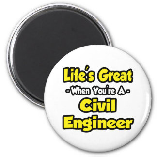 Life's Great When You're a Civil Engineer Fridge Magnet