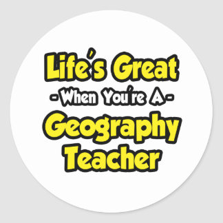 Life's Great When You're a Geography Teacher Classic Round Sticker