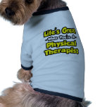 Life's Great When You're a Physical Therapist Dog T Shirt