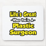 Life's Great When You're a Plastic Surgeon Mousepad