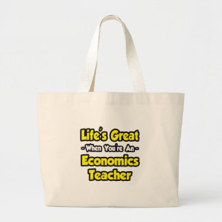 Life's Great When You're an Econ Teacher Tote Bags
