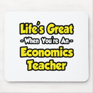 Life's Great When You're an Econ Teacher Mouse Pads