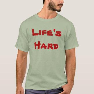 Life's Hard T-Shirt