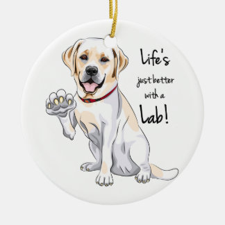 Life's just better with a Lab! Ceramic Ornament