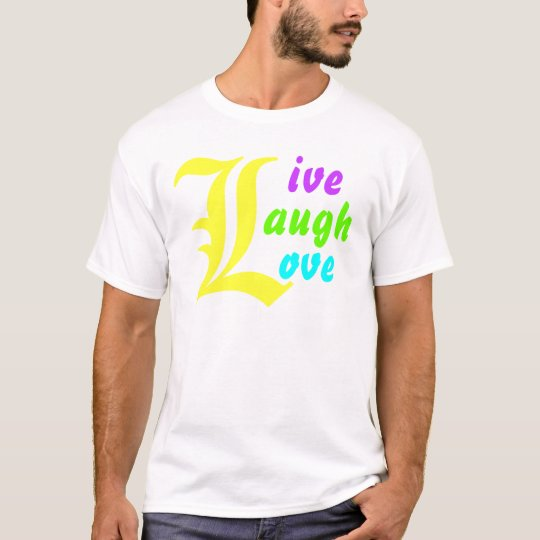 Life's Main Ls ~ LIVE LAUGH LOVE T-shirt Design
