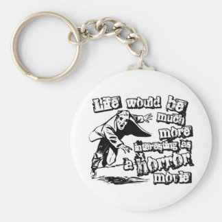Life's more Interesting as a Horror Movie Keychain