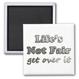 Life's Not Fair - Get Over It 2 Inch Square Magnet