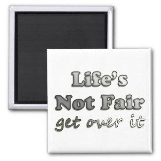 Life's Not Fair - Get Over It Fridge Magnet