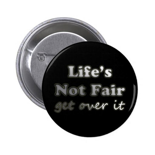 Life's Not Fair - Get Over It - On Black Button