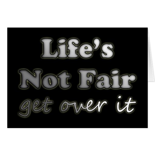 Life's Not Fair - Get Over It - On Black Cards