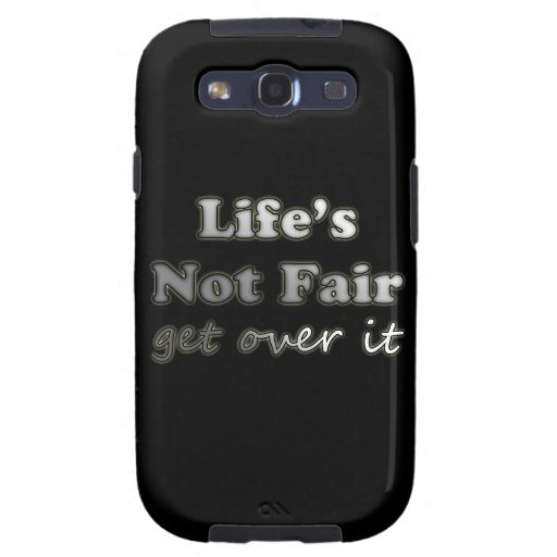 Life's Not Fair - Get Over It - On Black Galaxy SIII Case