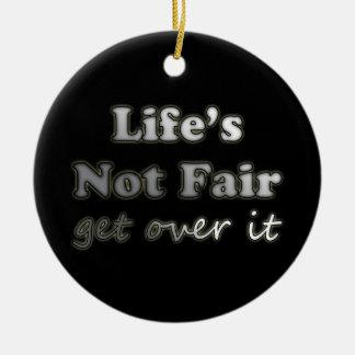 Life's Not Fair - Get Over It - On Black Ceramic Ornament