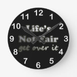 Life's Not Fair - Get Over It - On Black Round Clocks