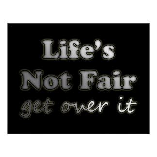 Life's Not Fair - Get Over It - On Black Poster