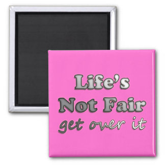 Life's Not Fair - Get Over It - On Pink 2 Inch Square Magnet