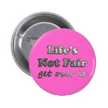 Life's Not Fair - Get Over It - On Pink Pinback Button