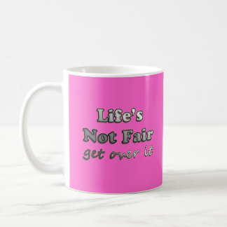 Life's Not Fair - Get Over It - On Pink Coffee Mug
