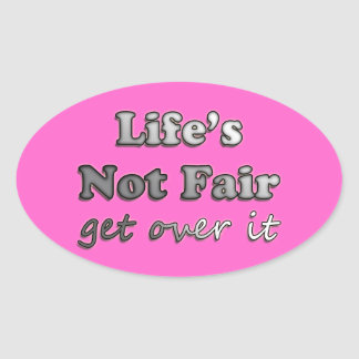 Life's Not Fair - Get Over It - On Pink Oval Sticker