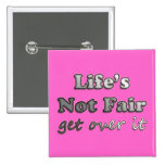 Life's Not Fair - Get Over It - On Pink Pins