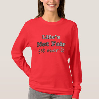 Life's Not Fair - Get Over It - On Red T-Shirt