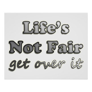 Life's Not Fair - Get Over It Poster