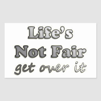 Life's Not Fair - Get Over It Rectangular Sticker