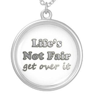 Life's Not Fair - Get Over It Round Pendant Necklace