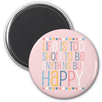 Life's Short Be Happy Magnets