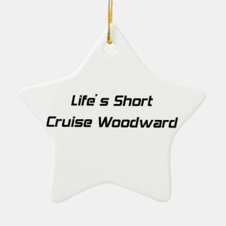 Lifes Short Cruise Woodward Double-Sided Star Ceramic Christmas Ornament