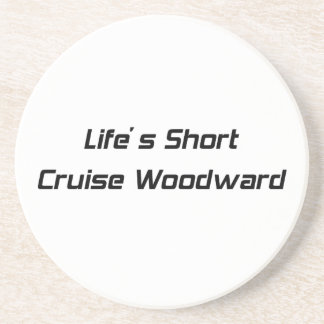 Lifes Short Cruise Woodward Woodward Gifts By Gear Drink Coasters