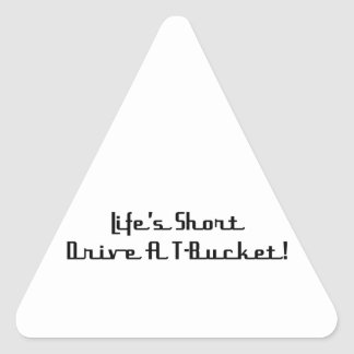 Lifes Short Drive A Tbucket Tbucket Gifts By Gear4 Triangle Sticker