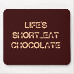 LIFE'S SHORT...EAT CHOCOLATE MOUSEPAD