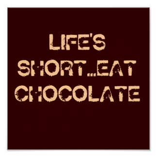 LIFE'S SHORT...EAT CHOCOLATE POSTERS
