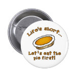 Life's Short, Let's Eat the Pie First! 2 Inch Round Button