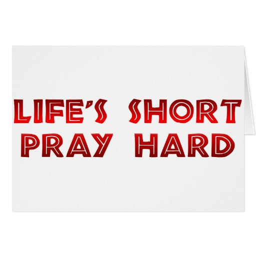 Life's Short Pray Hard Greeting Card