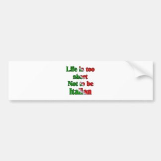 Life's to short not to be Italian Bumper Sticker