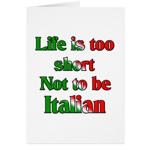 Life's to short not to be Italian Greeting Card