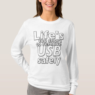 Life's to short to remove USB safely T-Shirt