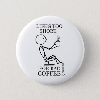 Life's Too Short For Bad Coffee! Button